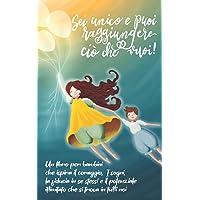 Sei unico e puoi raggiungere ciò che vuoi!: Un libro per bambini che ispira il coraggio, i sogni, la fiducia in se…