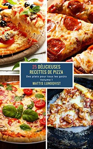 Couverture du livre 25 Délicieuses Recettes de Pizza - Volume 1: Des plats pour tous les goûts