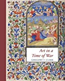 Art in a Time of War: The Master of Morgan 453 and Manuscript Illumination in Paris during the English Occupation (1419-1435) (Studies and Texts) by Gregory T. Clark (2015-09-30)