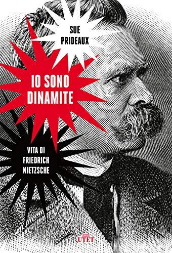 Io sono dinamite. Vita di Friedrich Nietzsche