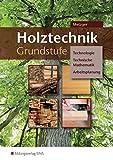 Holztechnik Grundstufe: Technologie, Technische Mathematik und Arbeitsplanung: Arbeitsheft - Konrad Metzger