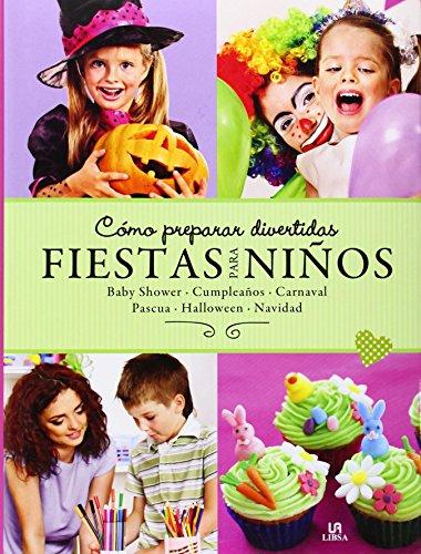 Cómo preparar divertidas fiestas para niños : baby shower, cumpleaños, carnaval, pascua, halloween y navidad (Manualidades)