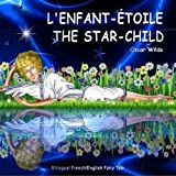 L'enfant-??toile. The Star-Child. Oscar Wilde. Bilingual French/English Fairy Tale: Dual Language Picture Book for Children by Oscar Wilde (2015-03-12)