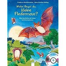 Wohin fliegst du, kleine Fledermaus?: Eine Geschichte mit vielen Sachinformationen