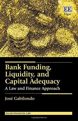 bank-funding-liquidity-and-capital-adequacy-a-law-and-finance-approach-elgar-financial-law-series