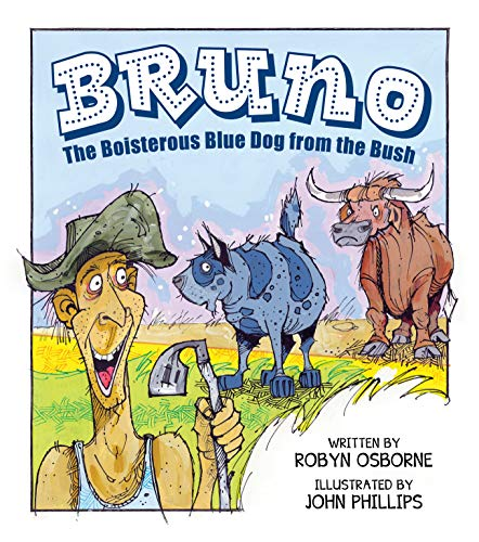 Bruno: The Boisterous Blue Dog from the Bush (English Edition)