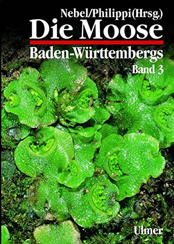 Die Moose Baden-Württembergs, Bd.3, Spezieller Teil (Bryophyta: Sphagnopsida, Marchantiophyta,  Anthocerotophyta) (Grundlagenwerke)