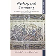 History and Belonging: Representations of the Past in Contemporary European Politics (Making Sense of History)