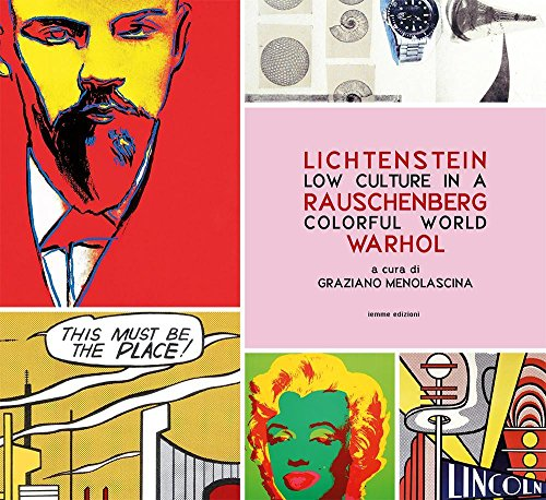 Low culture in a colorful world. Lichtenstein, Rauschenberg, Warhol. Ediz. illustrata (Tempora)