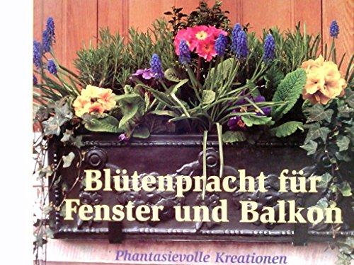 Blütenpracht für Fenster und Balkon : phantasievolle Kreationen für Kästen und Hängekörbe.