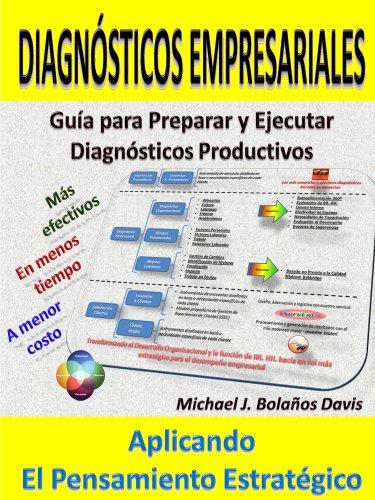 Diagnósticos Empresariales: Guía para Diseñar, Estructurar y Ejecutar sus Diagnósticos Empresariales
