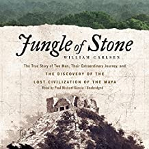 Jungle of Stone: The True Story of Two Men, Their Extraordinary Journey, and the Discovery of the Lost Civilization of the Maya