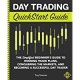 Day Trading QuickStart Guide: The Simplified Beginner's Guide to Winning Trade Plans, Conquering the Markets, and…