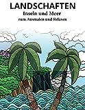 LANDSCHAFTEN - INSELN UND MEER - zum Ausmalen und Relaxen: Malbuch für Erwachsene