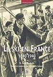 Ski en France 1840-1940 (Le)...