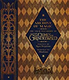 The Archive of Magic: the Film Wizardry of Fantastic Beasts: The Crimes of Grindelwal...