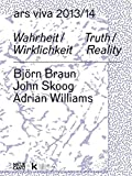 Ars Viva 13/14. Wahrheit / Wirklichkeit. Björn Braun. John Skoog. Adrian Williams