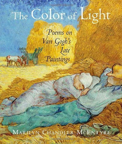 The Color of Light: Poems on Van Gogh's Late Paintings by McEntyre, Marilyn Chandler (2007) Hardcover