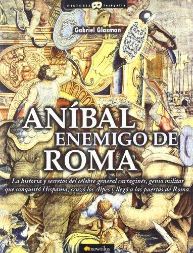 Anibal, enemigo de Roma (Historia Incógnita)