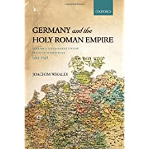 Germany and the Holy Roman Empire: Volume I: Maximilian I to the Peace of Westphalia, 1493-1648 (Oxford History of Early Modern Europe)