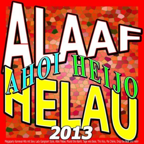 Alaaf Helau Ahoi Heijo 2013 [Explicit] (Megaparty Karneval Hits mit Sexy Lady Gangnam Style, Altes Fieber, Pound the Alarm, Tage wie diese, This Kiss, Ma Chérie, Drop the Beat und mehr)