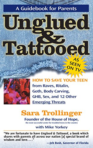Unglued & Tattooed: How to Save Your Teen from Raves, Ritalin, Goth, Body Carving, Ghb, Sex, and 12 Other Emerging Threats