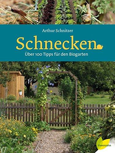 Schnecken: Über 100 Tipps für den Biogarten (Tote-maßnahmen)