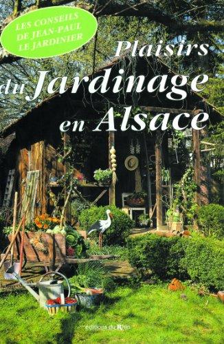 Plaisirs du Jardinage en Alsace par Jean-Paul LAUTER