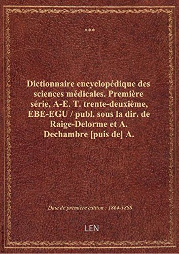 Dictionnaire encyclopédique des sciences médicales. Première série, A-E. T. trente-deuxième, EBE-EG par XXX