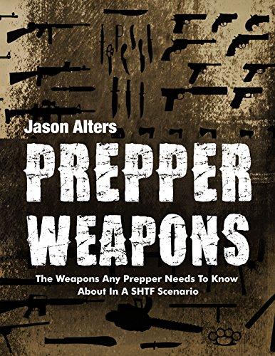 Prepper Weapons: The Weapons Every Prepper Needs To Know About In A SHTF Scenario (Prepper Essentials Book 4) (English Edition)