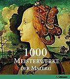 1000 Meisterwerke der europäischen Malerei: Von 1300 bis 1850 - Christiane Stukenbrock, Barbara Töpper