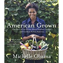 American Grown: The Story of the White House Kitchen Garden and Gardens Across America by Michelle Obama (May 29,2012)