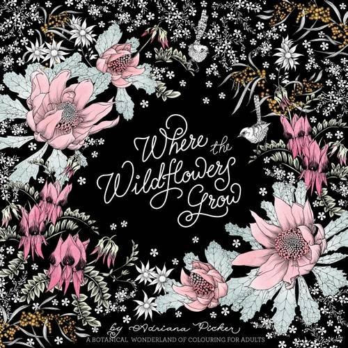 Where the Wildflowers Grow: A Botanical Wonderland of Colouring for Adults (Colouring Books) por Adriana Picker
