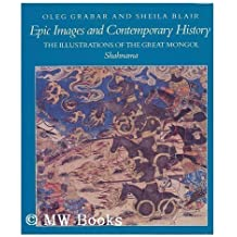 Epic Images and Contemporary History: The Illustrations of the Great Mongol Shahnama by Oleg Grabar (1980-06-01)
