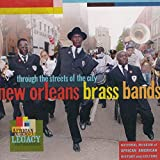 New Orleans Brass Bands: Through the Streets of the City by New Orleans Brass Bands: Through the Streets of the City (2015-02-01)