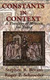 Constants in Context: A Theology of Mission for Today (American Society of Missiology) by Stephen B. Bevans (7-Feb-2004) Paperback