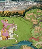 Sultans of Deccan India, 1500–1700 – Opulence and Fantasy