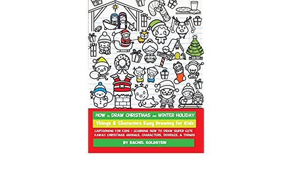 how to draw christmas and winter holiday things characters easy drawing for kids cartooning for kids learning how to draw super cute kawaii christmas