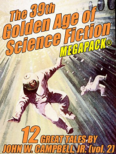 The 39th Golden Age Of Science Fiction Megapack®: John W. Campbell, Jr. (vol. 2) por John W. Campbell Jr
