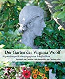 Der Garten der Virginia Woolf: Inspirationsquelle einer engagierten Schriftstellerin