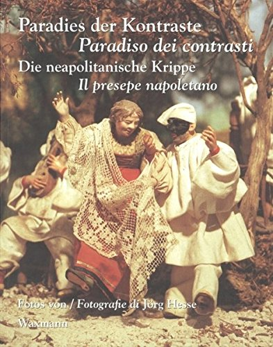 Paradies der Kontraste / Paradiso dei contrasti: Die neapolitanische Krippe / Il presepe napoletano (Schriftenreihe Museum Europäischer Kulturen) (Europäische Krippe)