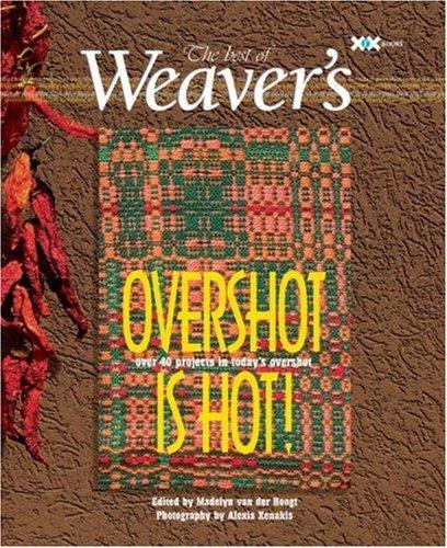 Overshot is Hot!: The Best of Weaver's by Madelyn van der Hoogt (2008-10-27)