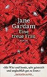 Eine treue Frau: Roman von Jane Gardam