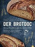 Der Brotdoc: Gesundes Brot aus meinem Ofen. Backen mit naturbelassenem Sauerteig, Hefeteig & Co.