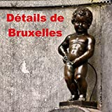 Details De Bruxelles 2017: La Capitale De La Belgique Merite Toujours Une Visite