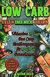 LOW CARB: 6 Kilo in einer Woche verlieren (Abnehmen, Low Carb, Gewicht verlieren, Ernährung, Fett verbrennen, Diät, Low Carb Kochbuch, Rezepte, Low Carb Rezepte, Abnehmen ohne Sport, Low Carb)