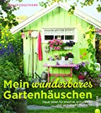 Mein wunderbares Gartenhäuschen: Neue Ideen für kreative, entspannte und gemütliche Momente - viele Wohnideen und Einrichtungsideen mit Vintage, Retro, Shabby Chic und Co.