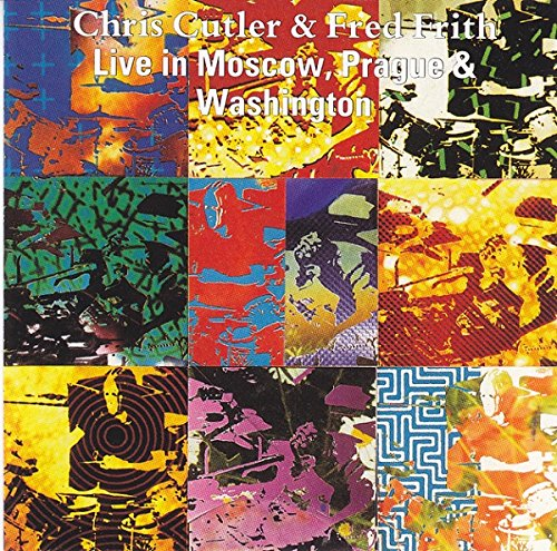 Chris Cutler & Fred Frith: Live In Moscow, Prague & Washington [CD]