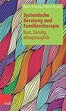 Systemische Beratung und Familientherapie ? kurz, bündig, alltagstauglich (Amazon.de)