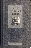How To Run A Lathe : The Care And Operation Of A Screw Cutting Lathe : 41St Edition